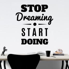 Stop dreaming Start doing - vinylová samolepka na zeď 85x79cm